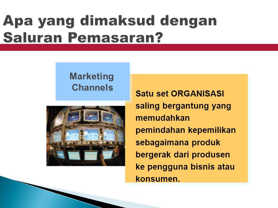Satu set ORGANISASI saling bergantung yang memudahkan pemindahan kepemilikan sebagaimana produk bergerak dari produsen ke pengguna bisnis atau konsumen.