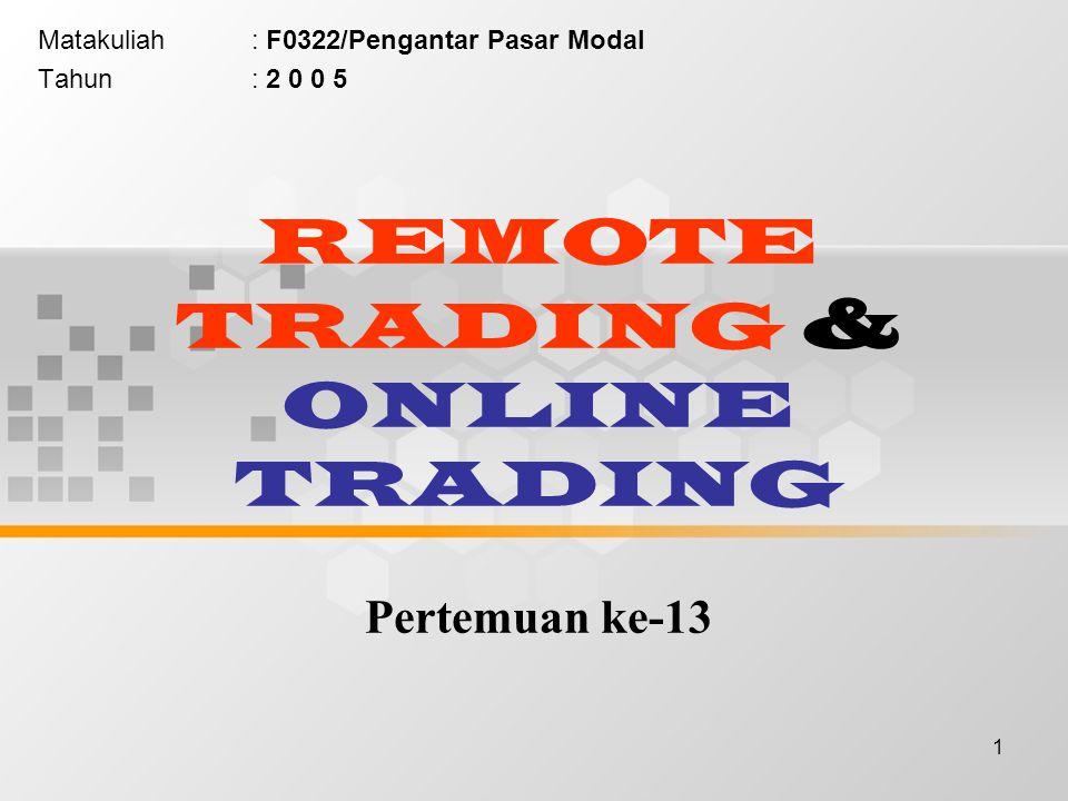 2 Remote Trading Adalah sistem perdagangan jarak jauh, dimana setiap order transaksi di kantor broker (perusahaan efek) langsung dikirim ke sistem Perdagangan Bursa Efek tanpa perlu memasukkan order dari lantai bursa (trading floor).