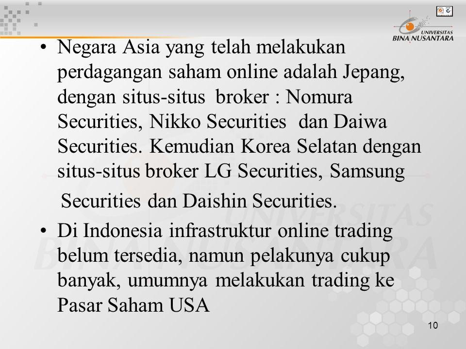 10 Negara Asia yang telah melakukan perdagangan saham online adalah Jepang, dengan situs-situs broker : Nomura Securities, Nikko Securities dan Daiwa