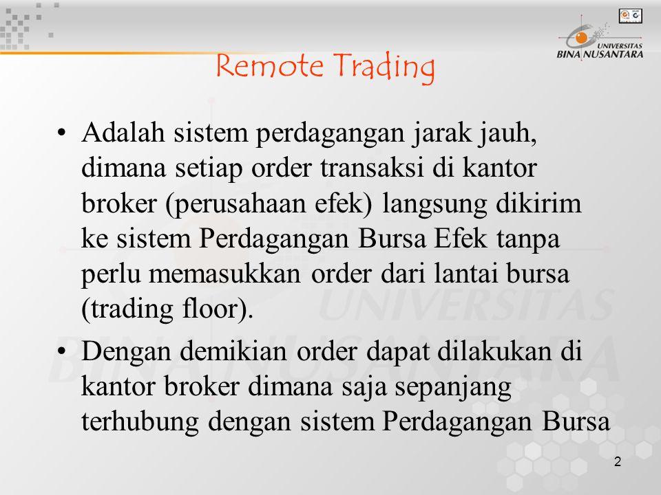 2 Remote Trading Adalah sistem perdagangan jarak jauh, dimana setiap order transaksi di kantor broker (perusahaan efek) langsung dikirim ke sistem Per