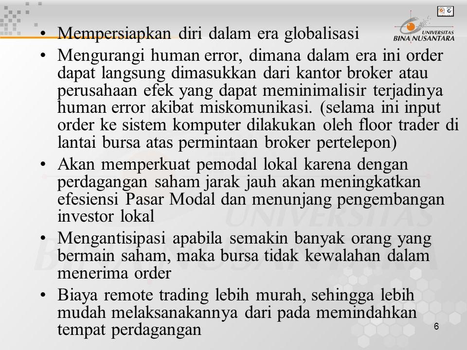 6 Mempersiapkan diri dalam era globalisasi Mengurangi human error, dimana dalam era ini order dapat langsung dimasukkan dari kantor broker atau perusahaan efek yang dapat meminimalisir terjadinya human error akibat miskomunikasi.