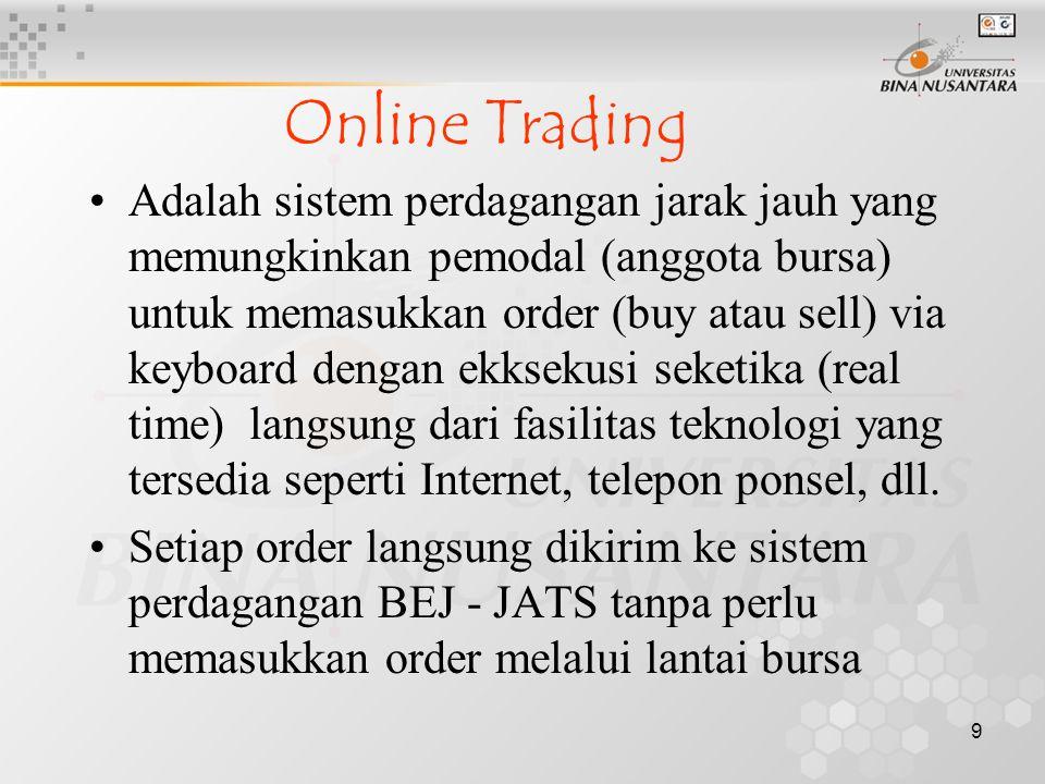 9 Online Trading Adalah sistem perdagangan jarak jauh yang memungkinkan pemodal (anggota bursa) untuk memasukkan order (buy atau sell) via keyboard de