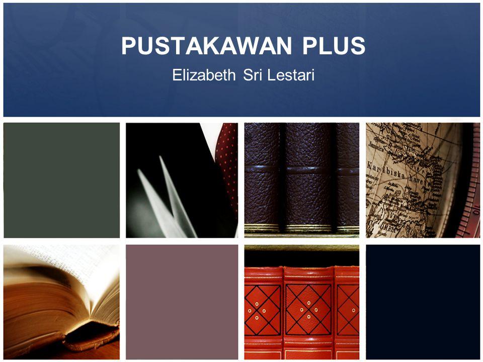 PUSTAKAWAN PLUS Elizabeth Sri Lestari