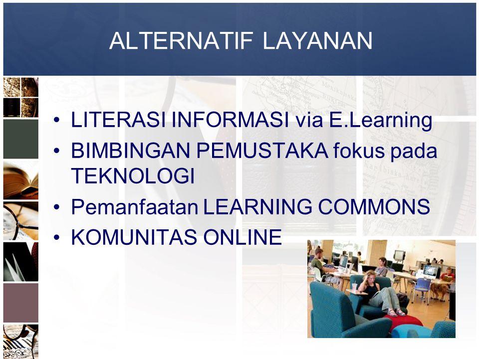 ALTERNATIF LAYANAN LITERASI INFORMASI via E.Learning BIMBINGAN PEMUSTAKA fokus pada TEKNOLOGI Pemanfaatan LEARNING COMMONS KOMUNITAS ONLINE
