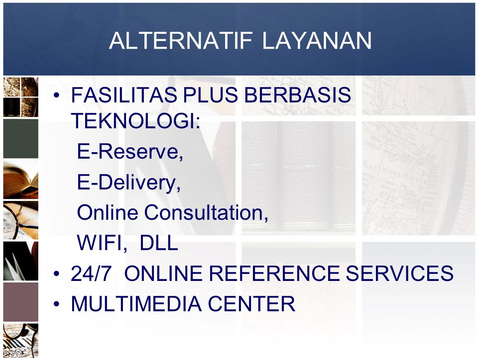 ALTERNATIF LAYANAN FASILITAS PLUS BERBASIS TEKNOLOGI: E-Reserve, E-Delivery, Online Consultation, WIFI, DLL 24/7 ONLINE REFERENCE SERVICES MULTIMEDIA CENTER