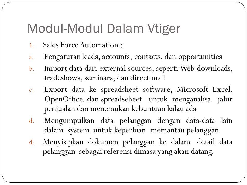Modul-Modul Dalam Vtiger 1. Sales Force Automation : a. Pengaturan leads, accounts, contacts, dan opportunities b. Import data dari external sources,