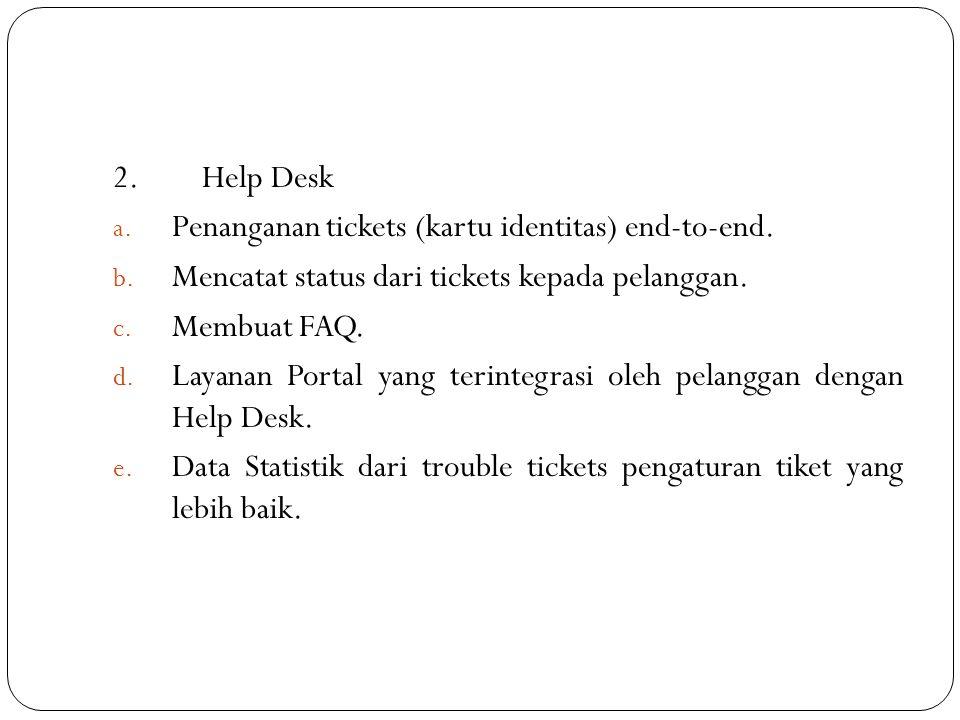 2.Help Desk a. Penanganan tickets (kartu identitas) end-to-end. b. Mencatat status dari tickets kepada pelanggan. c. Membuat FAQ. d. Layanan Portal ya