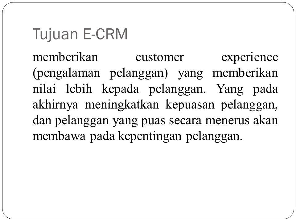 Tujuan E-CRM memberikan customer experience (pengalaman pelanggan) yang memberikan nilai lebih kepada pelanggan. Yang pada akhirnya meningkatkan kepua