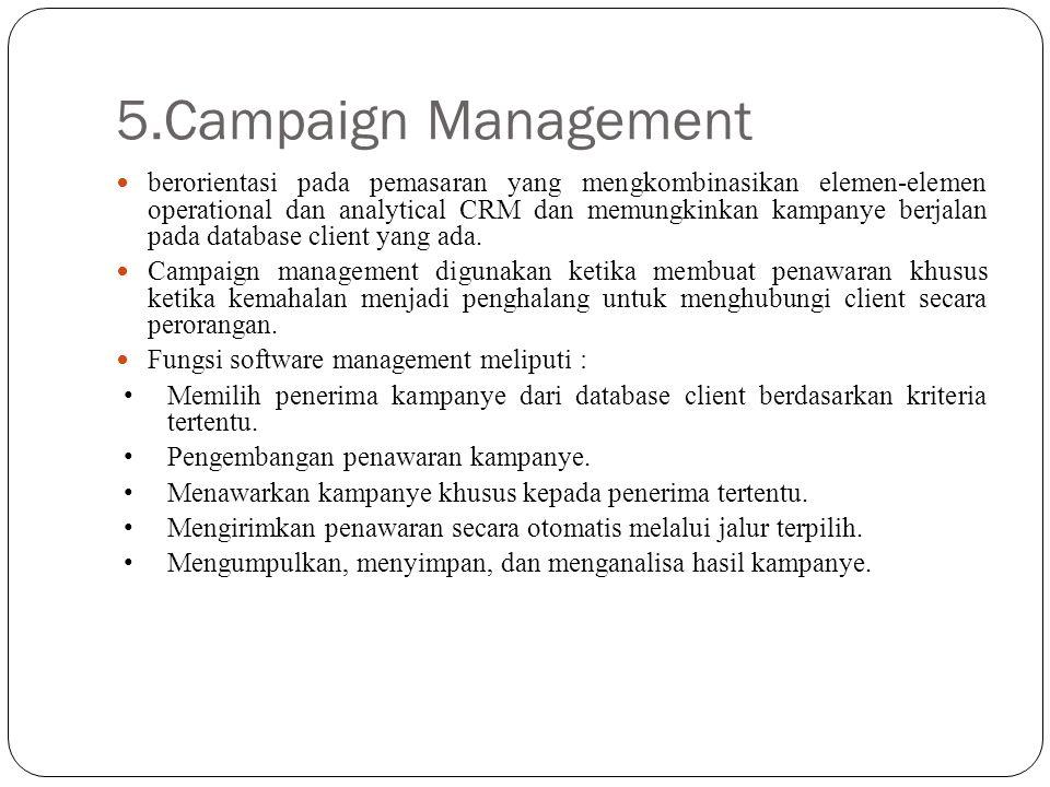 5.Campaign Management berorientasi pada pemasaran yang mengkombinasikan elemen-elemen operational dan analytical CRM dan memungkinkan kampanye berjala