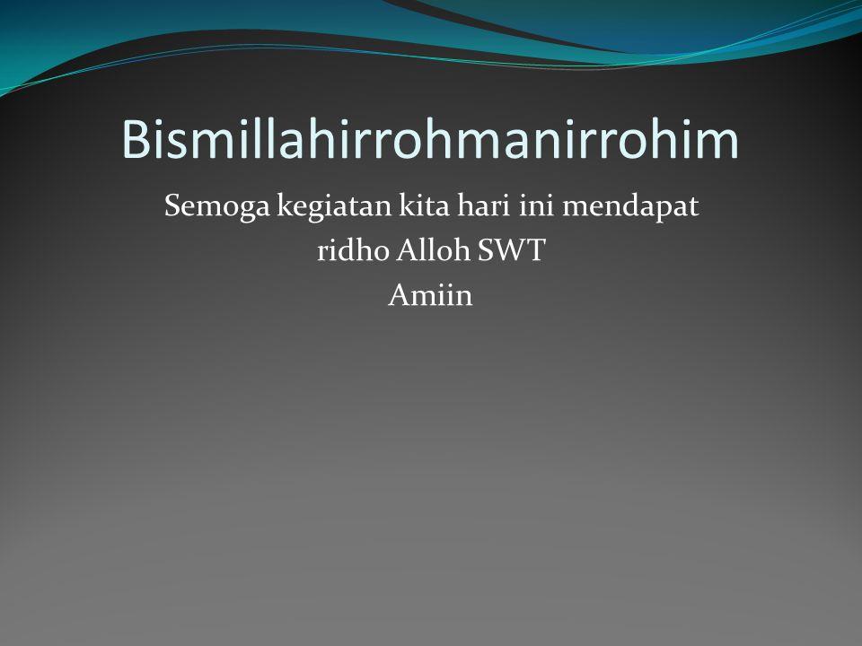 Bismillahirrohmanirrohim Semoga kegiatan kita hari ini mendapat ridho Alloh SWT Amiin