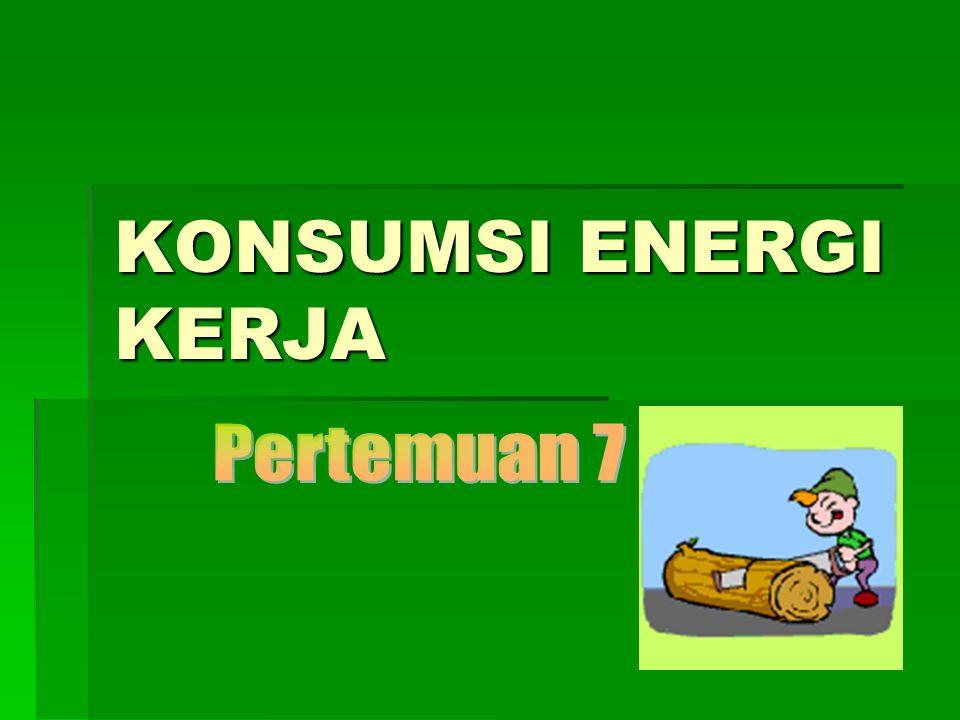DEFINISI  Konsumsi energi merupakan faktor utama dan tolok ukur yang dipakai sebagai penentu besar/ringannya kerja fisik yang dilakukan