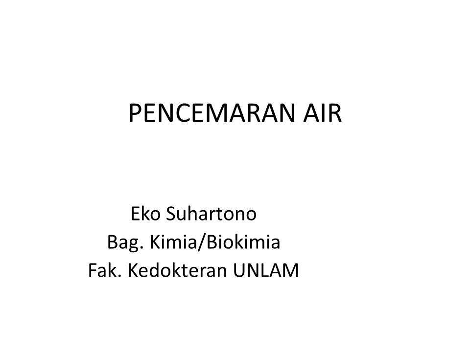PENCEMARAN AIR Eko Suhartono Bag. Kimia/Biokimia Fak. Kedokteran UNLAM