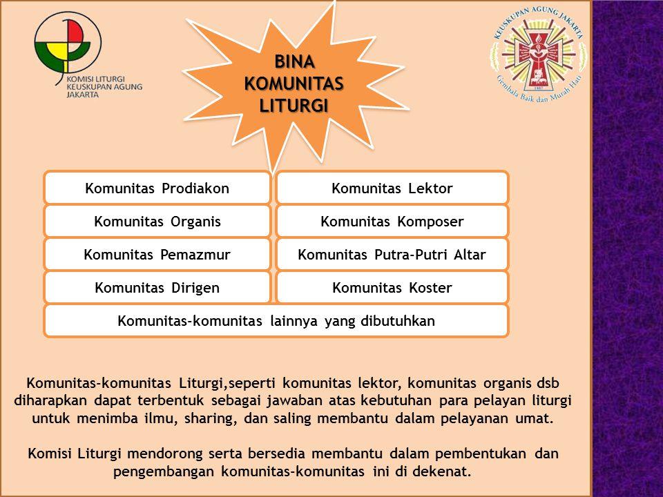 BINA KOMUNITAS LITURGI Komunitas-komunitas Liturgi,seperti komunitas lektor, komunitas organis dsb diharapkan dapat terbentuk sebagai jawaban atas keb