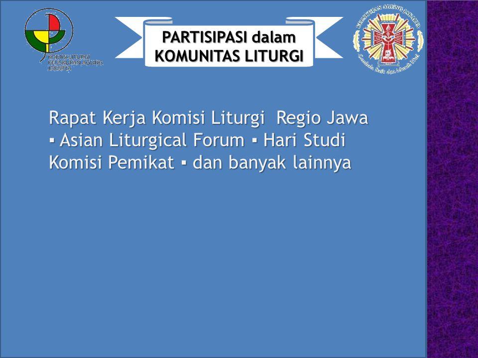 PARTISIPASI dalam KOMUNITAS LITURGI Rapat Kerja Komisi Liturgi Regio Jawa ▪ Asian Liturgical Forum ▪ Hari Studi Komisi Pemikat ▪ dan banyak lainnya