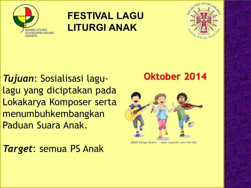 FESTIVAL LAGU LITURGI ANAK Oktober 2014 Tujuan: Sosialisasi lagu- lagu yang diciptakan pada Lokakarya Komposer serta menumbuhkembangkan Paduan Suara A