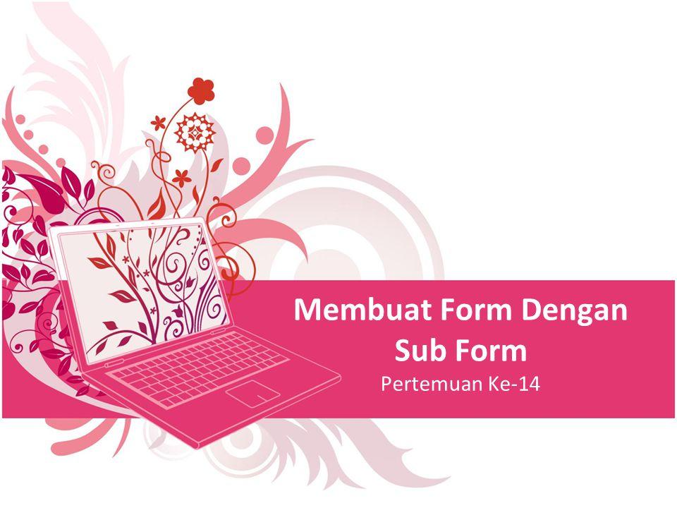 Membuat Form Dengan Sub Form Pertemuan Ke-14