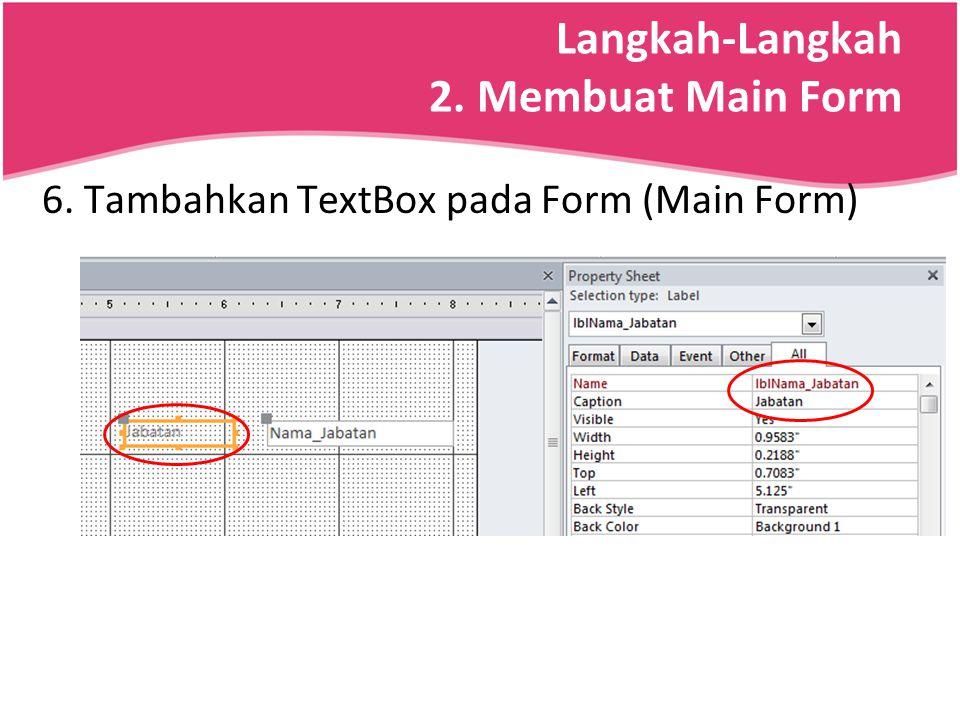 Langkah-Langkah 2. Membuat Main Form 6. Tambahkan TextBox pada Form (Main Form)