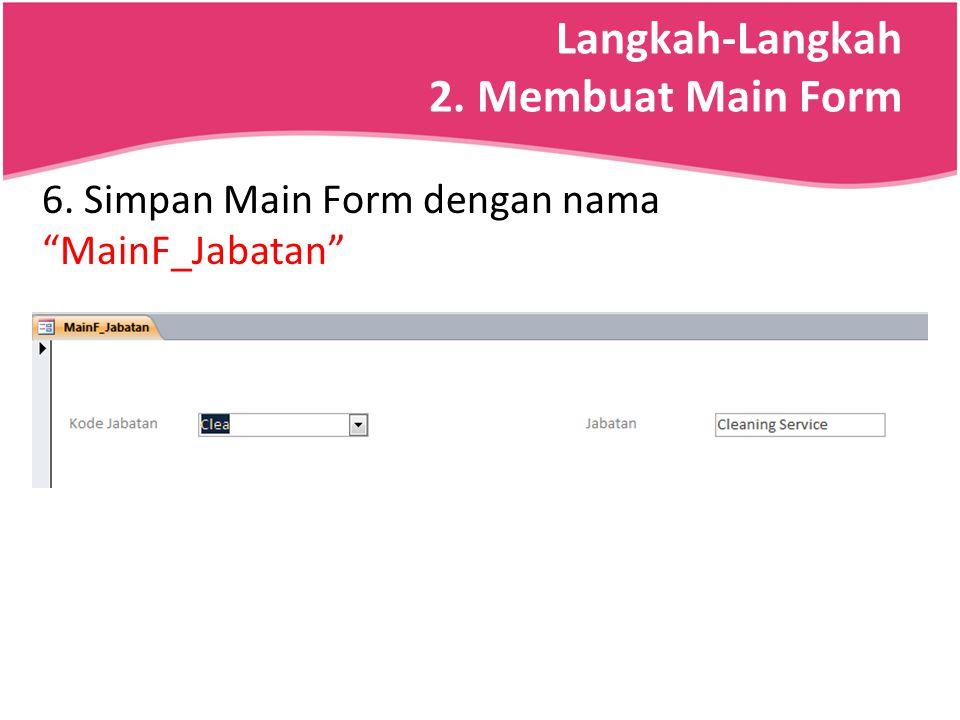 """6. Simpan Main Form dengan nama """"MainF_Jabatan"""""""