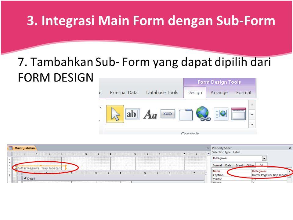 3. Integrasi Main Form dengan Sub-Form 7. Tambahkan Sub- Form yang dapat dipilih dari FORM DESIGN