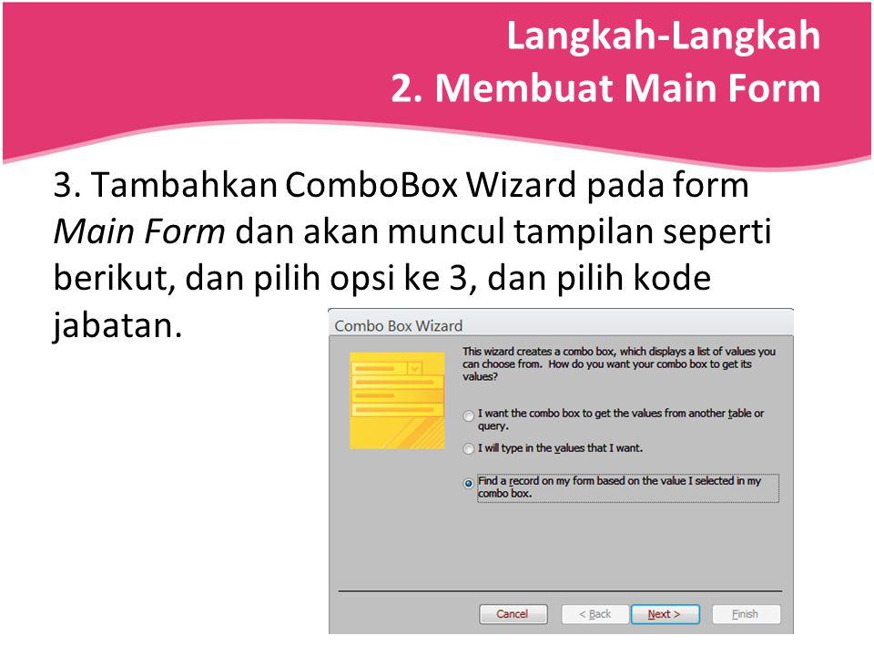 Langkah-Langkah 2. Membuat Main Form 3. Tambahkan ComboBox Wizard pada form Main Form dan akan muncul tampilan seperti berikut, dan pilih opsi ke 3, d
