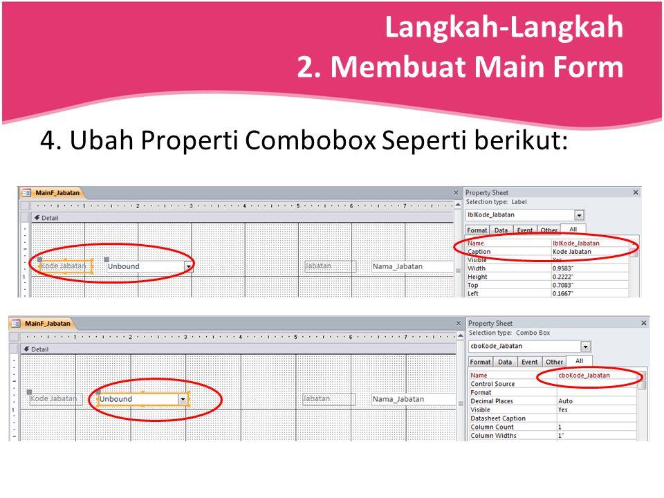 Langkah-Langkah 2. Membuat Main Form 4. Ubah Properti Combobox Seperti berikut: