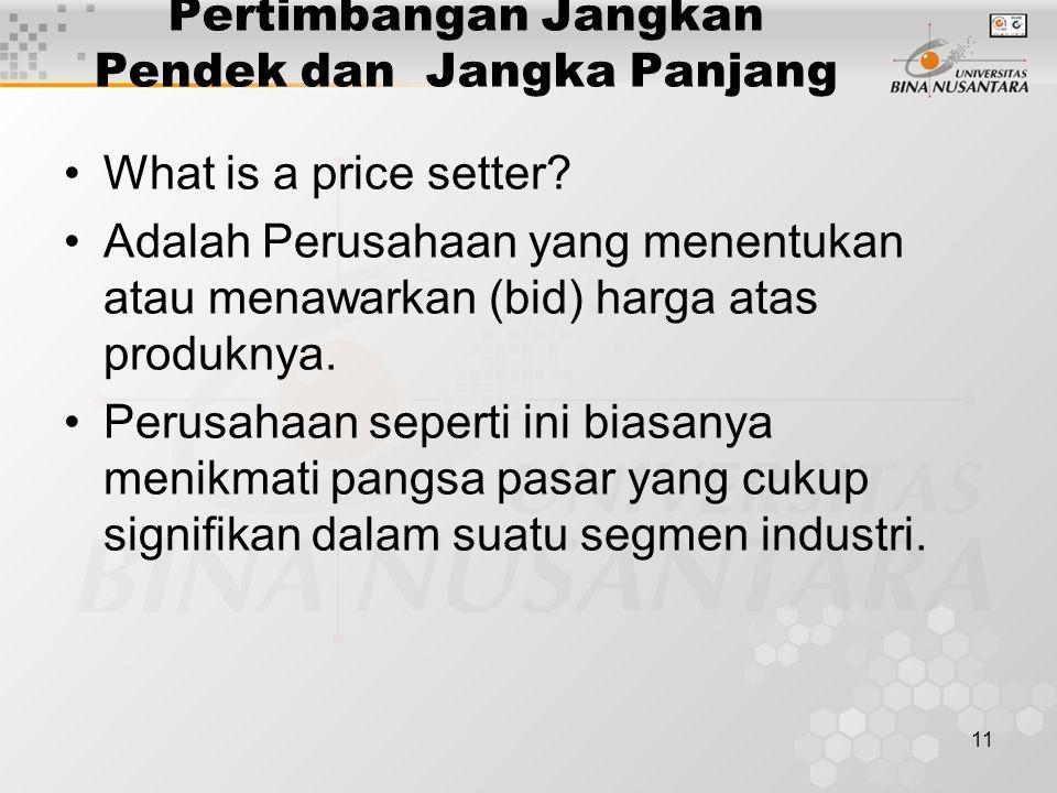 11 Pertimbangan Jangkan Pendek dan Jangka Panjang What is a price setter? Adalah Perusahaan yang menentukan atau menawarkan (bid) harga atas produknya