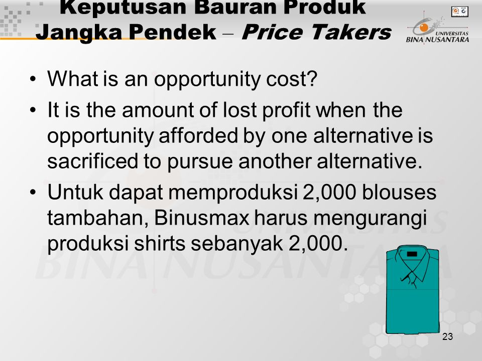 23 Keputusan Bauran Produk Jangka Pendek – Price Takers What is an opportunity cost.