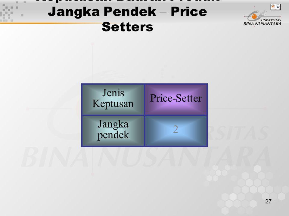 27 Keputusan Bauran Produk Jangka Pendek – Price Setters Jenis Keptusan Price-Setter Jangka pendek 2