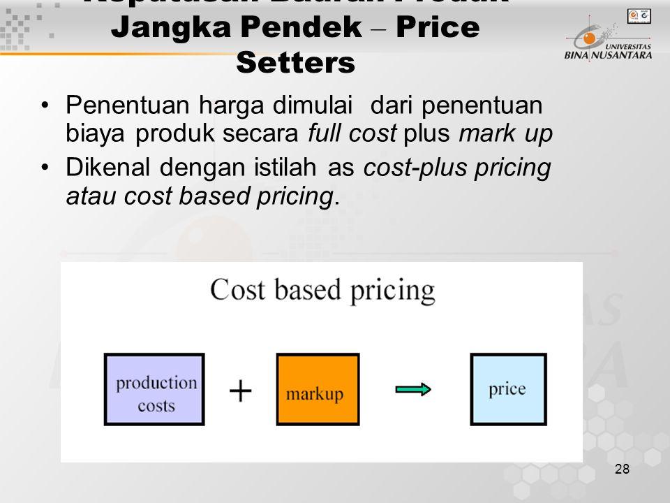 28 Keputusan Bauran Produk Jangka Pendek – Price Setters Penentuan harga dimulai dari penentuan biaya produk secara full cost plus mark up Dikenal den