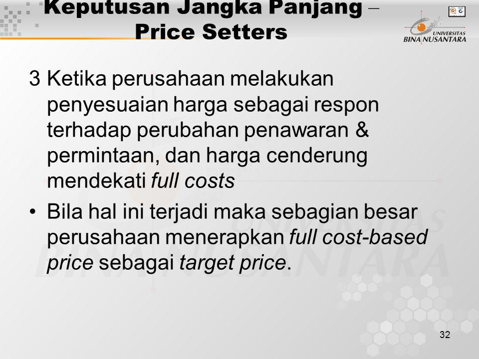 32 Keputusan Jangka Panjang – Price Setters 3Ketika perusahaan melakukan penyesuaian harga sebagai respon terhadap perubahan penawaran & permintaan, d