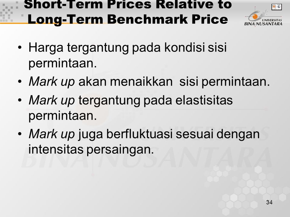 34 Short-Term Prices Relative to Long-Term Benchmark Price Harga tergantung pada kondisi sisi permintaan. Mark up akan menaikkan sisi permintaan. Mark
