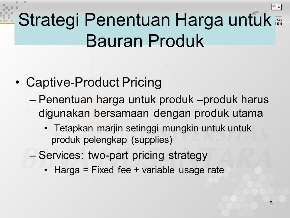 5 Captive-Product Pricing –Penentuan harga untuk produk –produk harus digunakan bersamaan dengan produk utama Tetapkan marjin setinggi mungkin untuk u