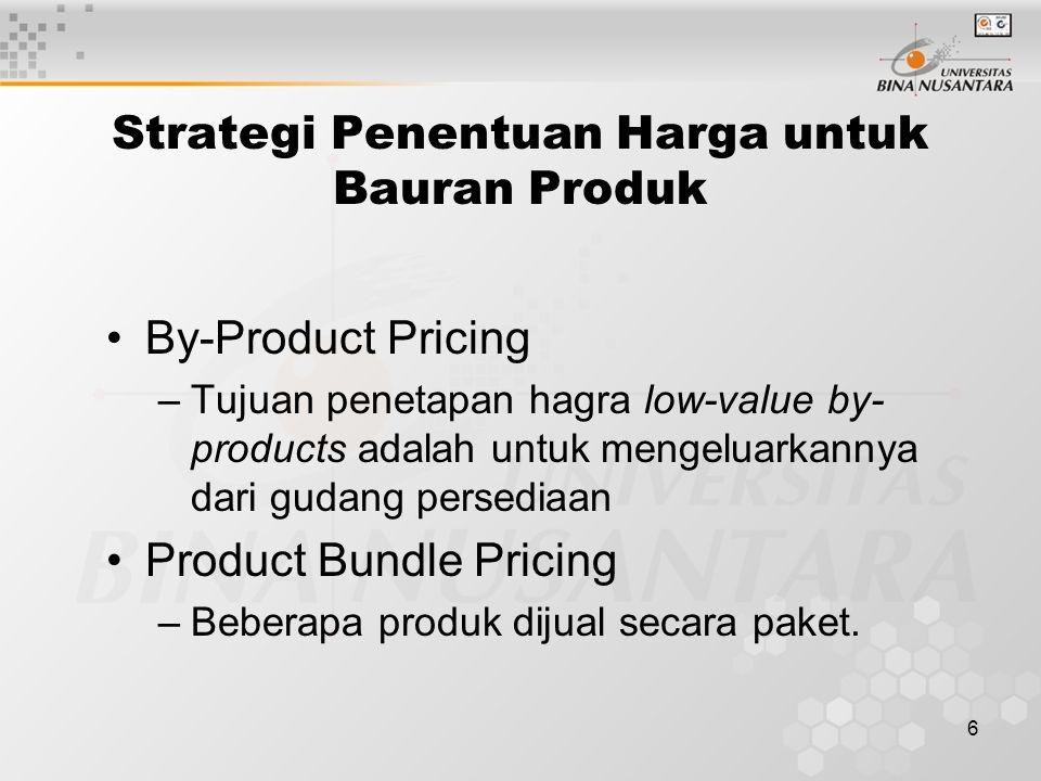 6 By-Product Pricing –Tujuan penetapan hagra low-value by- products adalah untuk mengeluarkannya dari gudang persediaan Product Bundle Pricing –Bebera