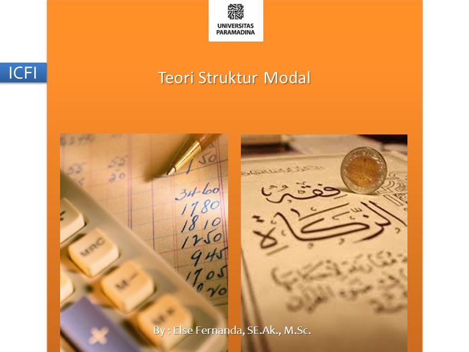 Teori Struktur Modal By : Else Fernanda, SE.Ak., M.Sc. ICFI