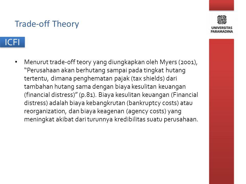 """ICFI Trade-off Theory Menurut trade-off teory yang diungkapkan oleh Myers (2001), """"Perusahaan akan berhutang sampai pada tingkat hutang tertentu, dima"""