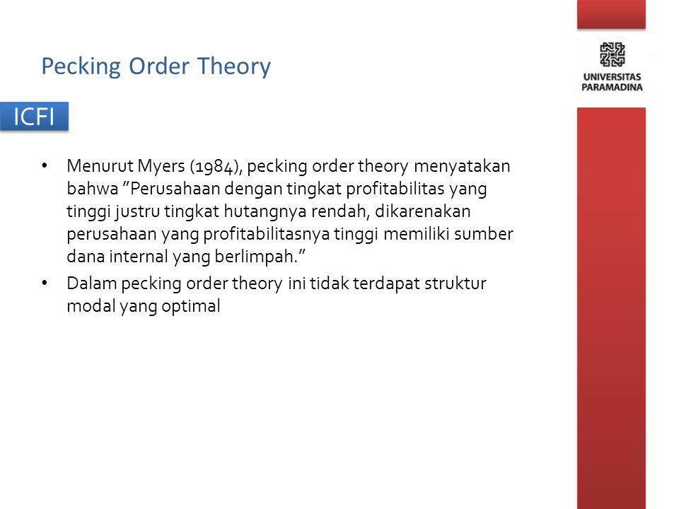 "ICFI Pecking Order Theory Menurut Myers (1984), pecking order theory menyatakan bahwa ""Perusahaan dengan tingkat profitabilitas yang tinggi justru tin"