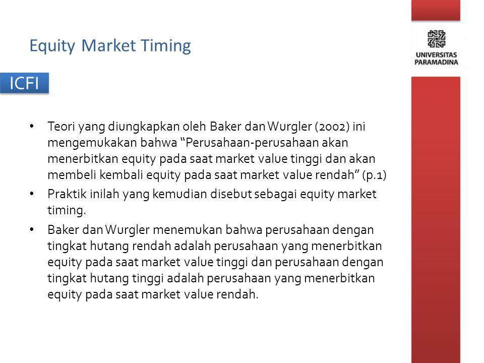 """ICFI Equity Market Timing Teori yang diungkapkan oleh Baker dan Wurgler (2002) ini mengemukakan bahwa """"Perusahaan-perusahaan akan menerbitkan equity p"""