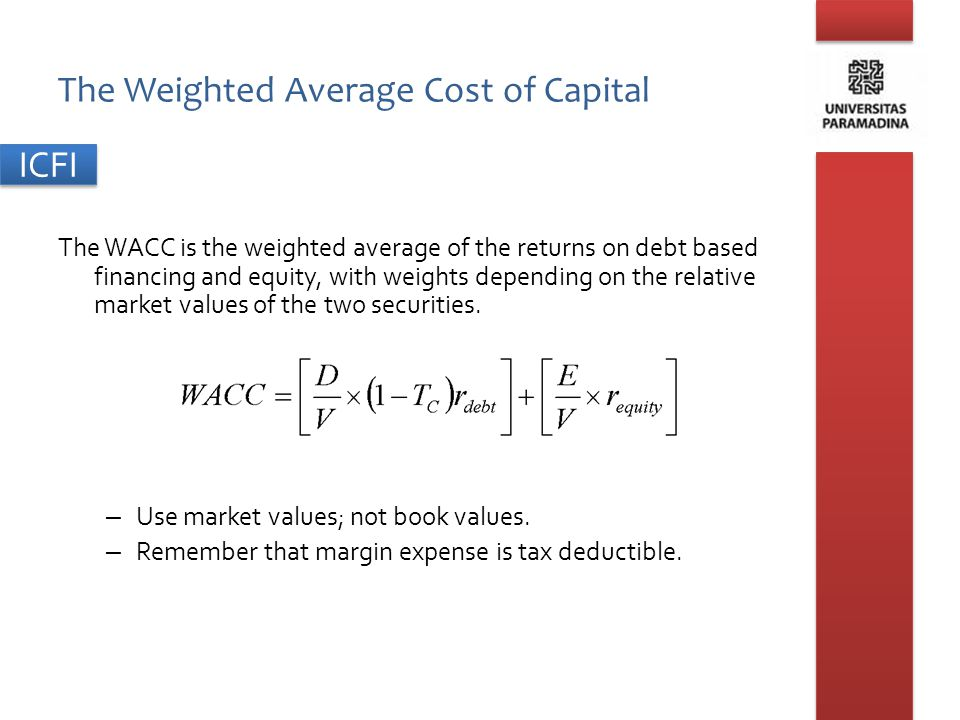 ICFI The Weighted Average Cost of Capital The WACC is the weighted average of the returns on debt based financing and equity, with weights depending o