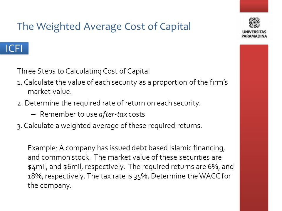 ICFI The Weighted Average Cost of Capital Step 1: Firm value = V= D+E = 4+6 = 10 mil Step 2: r debt = 6%; r equity = 18% Step 3: