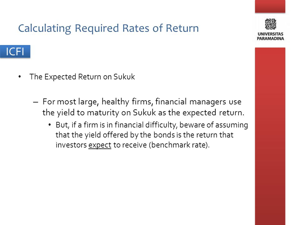ICFI Calculating Required Rates of Return The Expected Return on Sukuk – For most large, healthy firms, financial managers use the yield to maturity o