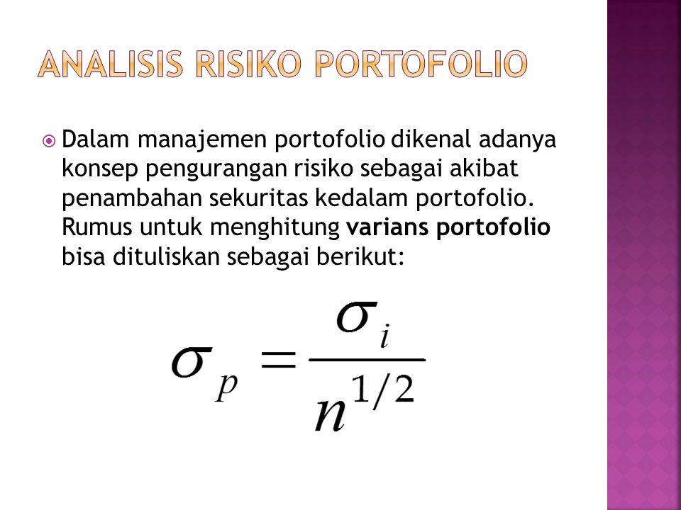  Dalam manajemen portofolio dikenal adanya konsep pengurangan risiko sebagai akibat penambahan sekuritas kedalam portofolio. Rumus untuk menghitung v