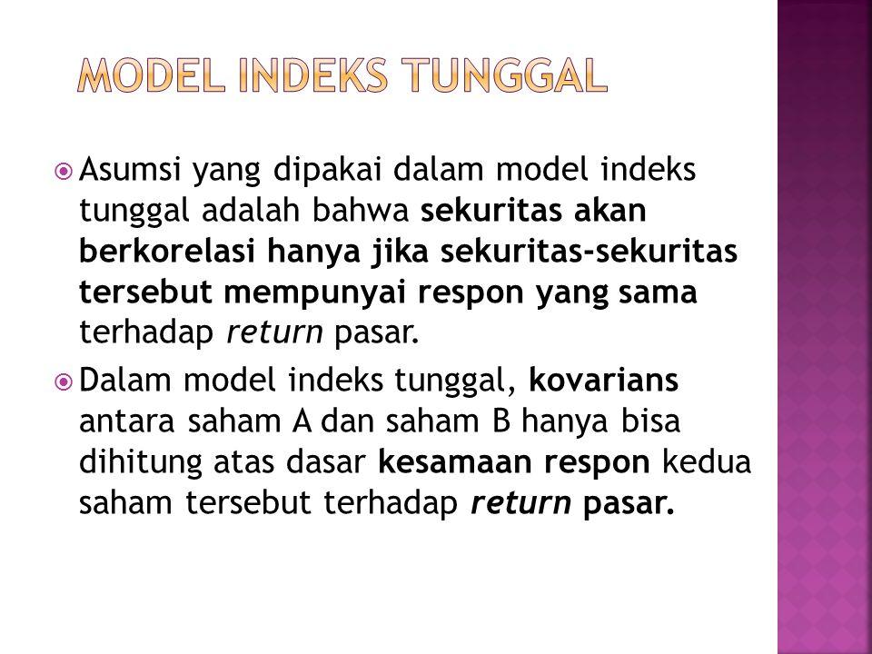  Asumsi yang dipakai dalam model indeks tunggal adalah bahwa sekuritas akan berkorelasi hanya jika sekuritas-sekuritas tersebut mempunyai respon yang sama terhadap return pasar.