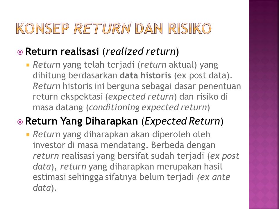 Return realisasi (realized return)  Return yang telah terjadi (return aktual) yang dihitung berdasarkan data historis (ex post data). Return histor