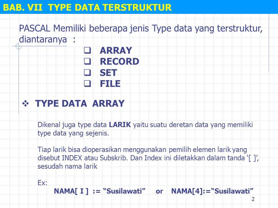 2 PASCAL Memiliki beberapa jenis Type data yang terstruktur, diantaranya : BAB.