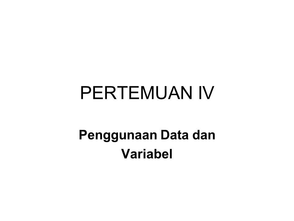 PERTEMUAN IV Penggunaan Data dan Variabel