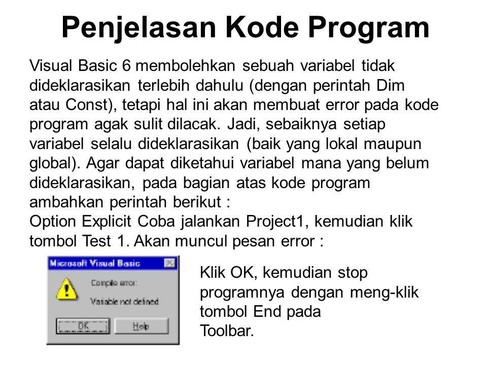 Penjelasan Kode Program Visual Basic 6 membolehkan sebuah variabel tidak dideklarasikan terlebih dahulu (dengan perintah Dim atau Const), tetapi hal i