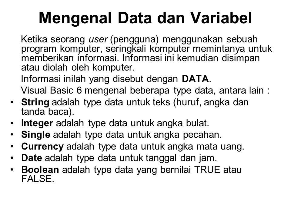 Mengenal Data dan Variabel Ketika seorang user (pengguna) menggunakan sebuah program komputer, seringkali komputer memintanya untuk memberikan informa