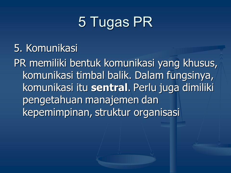 5 Tugas PR 5. Komunikasi PR memiliki bentuk komunikasi yang khusus, komunikasi timbal balik. Dalam fungsinya, komunikasi itu sentral. Perlu juga dimil