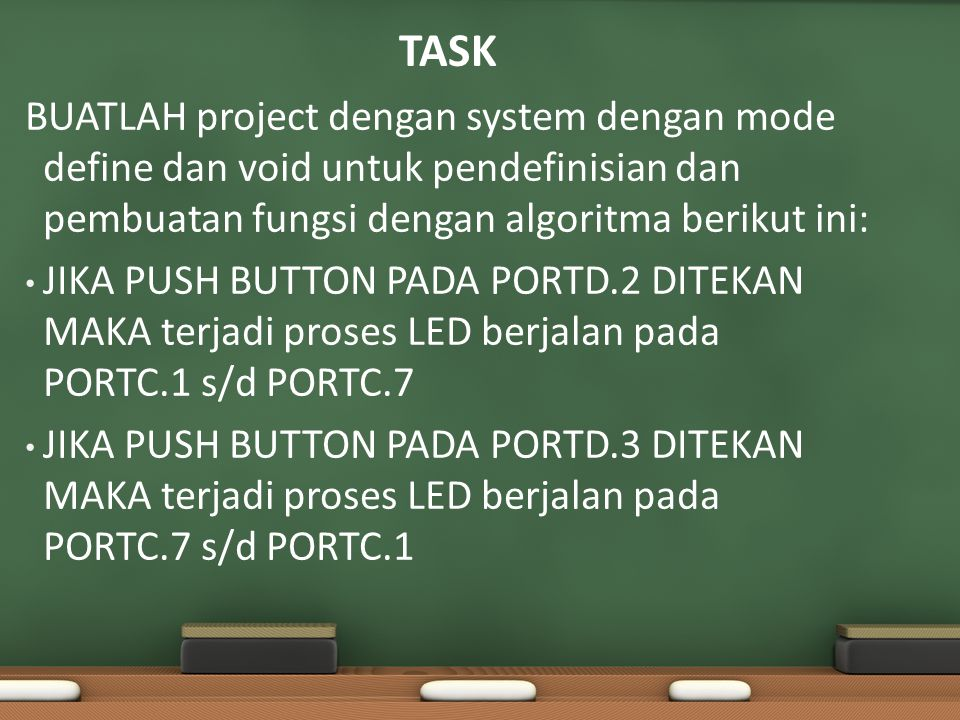 TASK BUATLAH project dengan system dengan mode define dan void untuk pendefinisian dan pembuatan fungsi dengan algoritma berikut ini: JIKA PUSH BUTTON PADA PORTD.2 DITEKAN MAKA terjadi proses LED berjalan pada PORTC.1 s/d PORTC.7 JIKA PUSH BUTTON PADA PORTD.3 DITEKAN MAKA terjadi proses LED berjalan pada PORTC.7 s/d PORTC.1