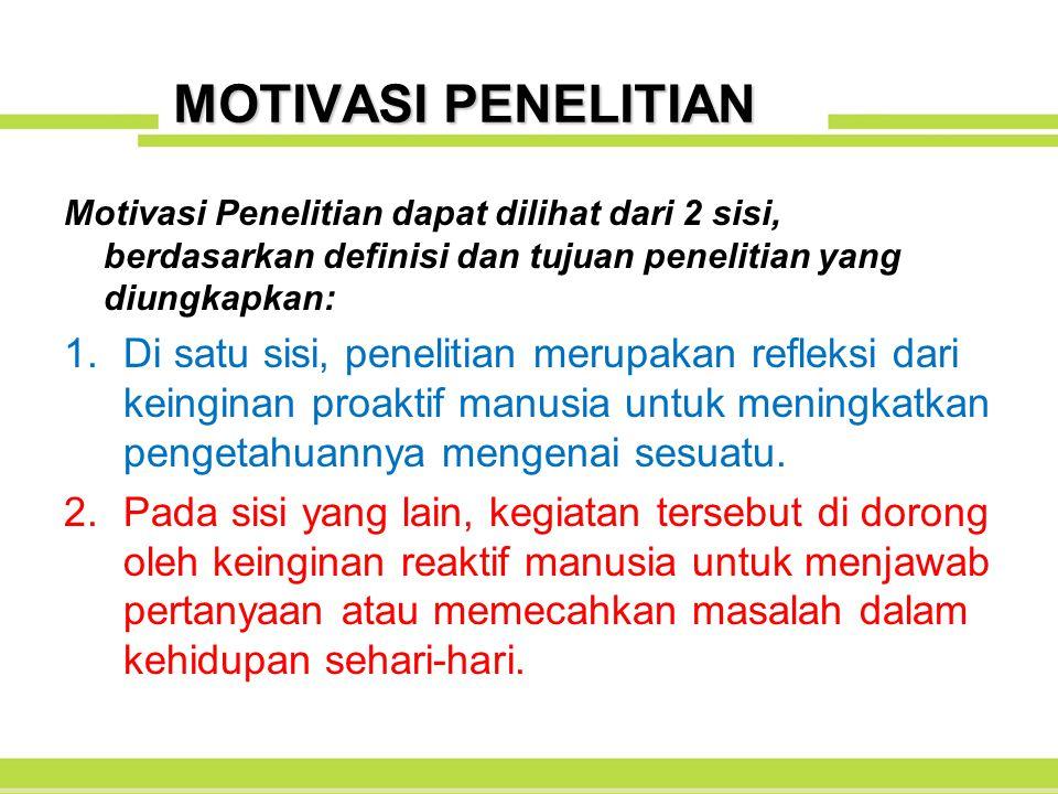 MOTIVASI PENELITIAN Motivasi Penelitian dapat dilihat dari 2 sisi, berdasarkan definisi dan tujuan penelitian yang diungkapkan: 1.Di satu sisi, peneli